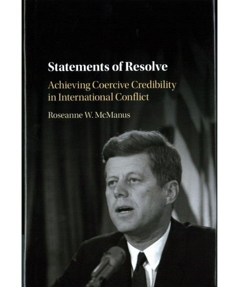 Statements of Resolve : Achieving Coercive Credibility in International Conflict (Hardcover) (Roseanne - image 1 of 1