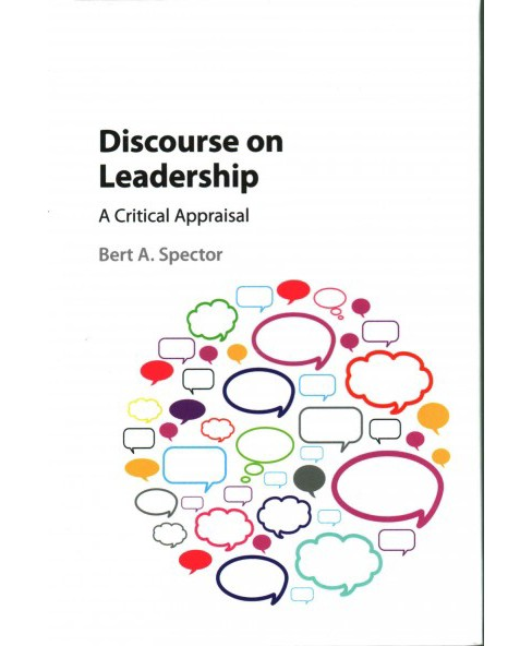 Discourse on Leadership : A Critical Appraisal (Hardcover) (Bert A. Spector) - image 1 of 1