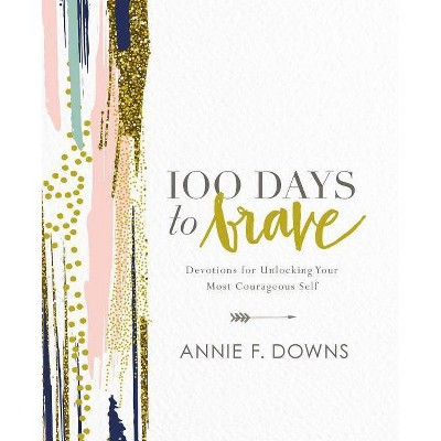 100 Days to Brave: Devotions for Unlocking Your Most Courage (Hardcover) (Annie F. Downs)