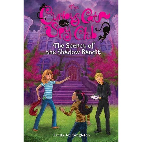 The Secret of the Shadow Bandit - (Curious Cat Spy Club) by  Linda Joy Singleton (Hardcover) - image 1 of 1