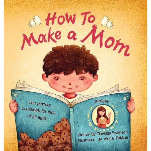 How To Make a Mom - by  Claressa Swensen (Hardcover) - image 1 of 1