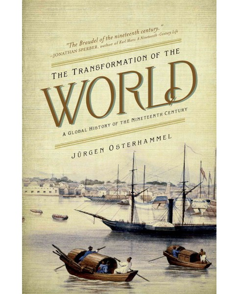 Transformation of the World : A Global History of the Nineteenth Century (Paperback) (Ju00fcrgen - image 1 of 1