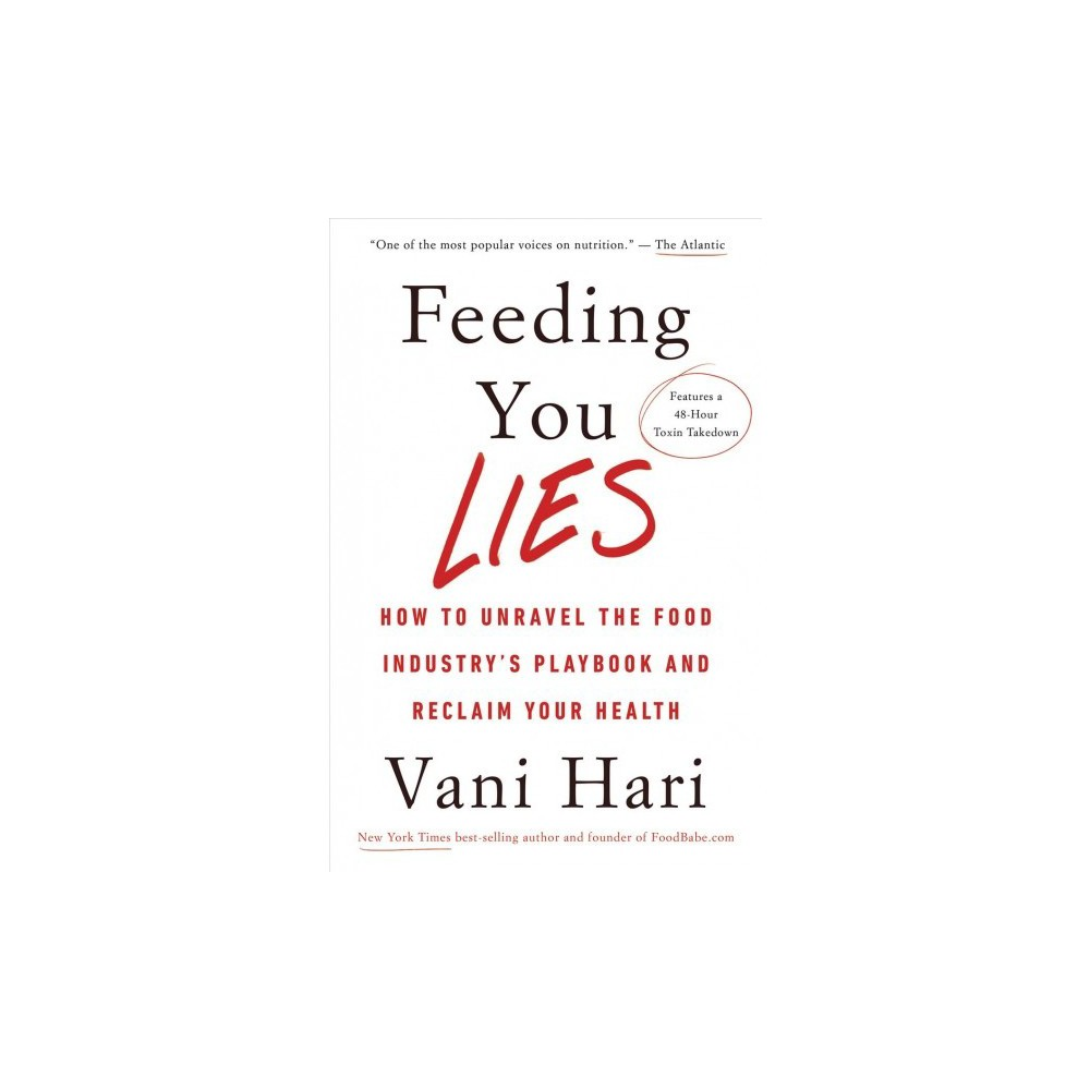 Feeding You Lies : How to Unravel the Food Industry's Playbook and Reclaim Your Health - 1 (Hardcover)