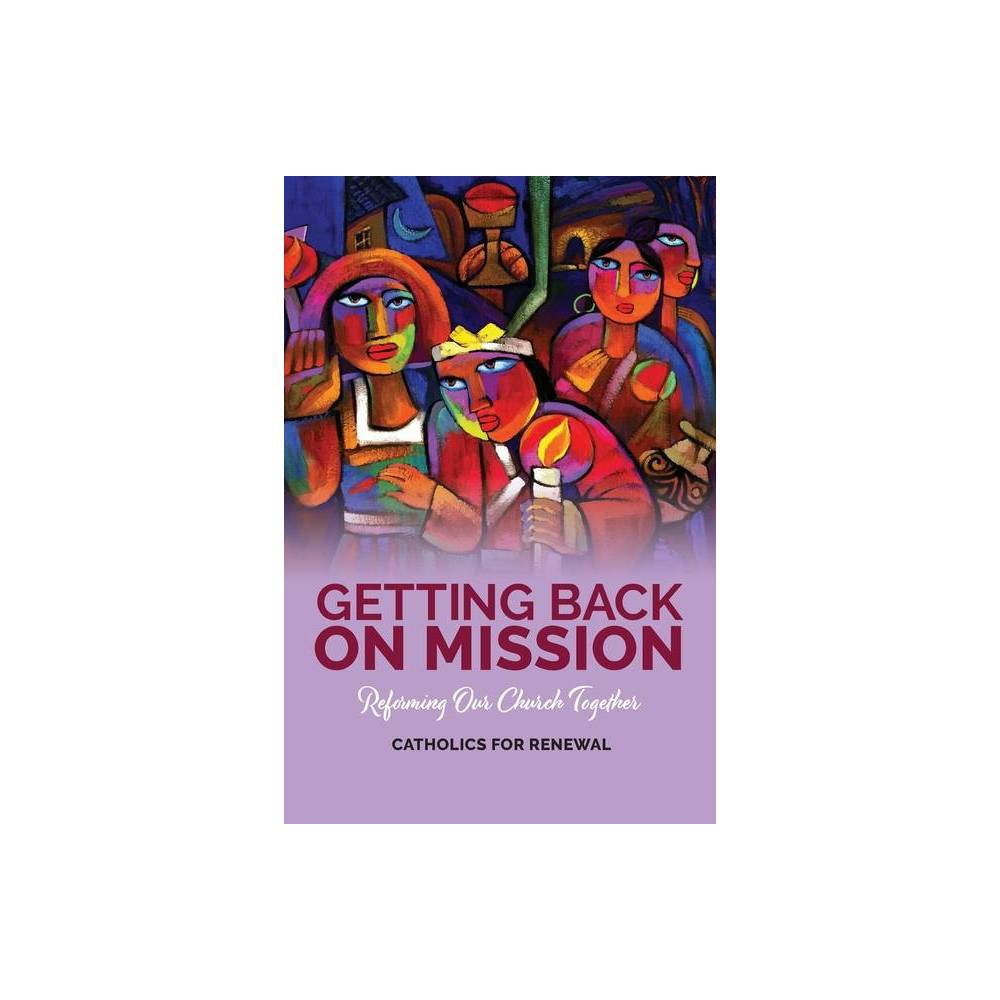 Getting Back On Mission By Catholics For Renewal Paperback