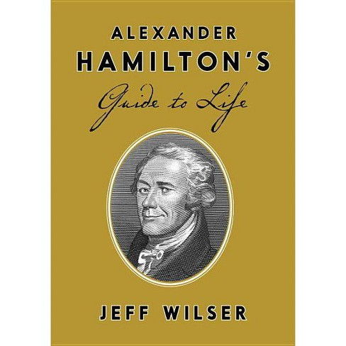 Alexander Hamilton's Guide to Life - by  Jeff Wilser (Hardcover) - image 1 of 1