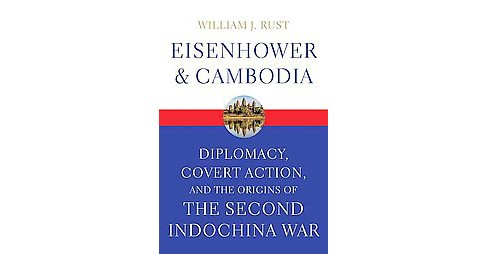 Eisenhower and Cambodia : Diplomacy, Covert Action, and the Origins of the Second Indochina War - image 1 of 1