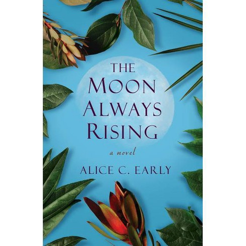 The Moon Always Rising - by  Alice C Early (Paperback) - image 1 of 1