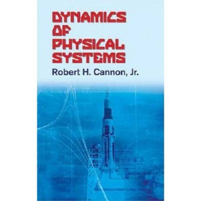 Dynamics of Physical Systems - (Dover Civil and Mechanical Engineering) by  Robert H Jr Cannon (Paperback)