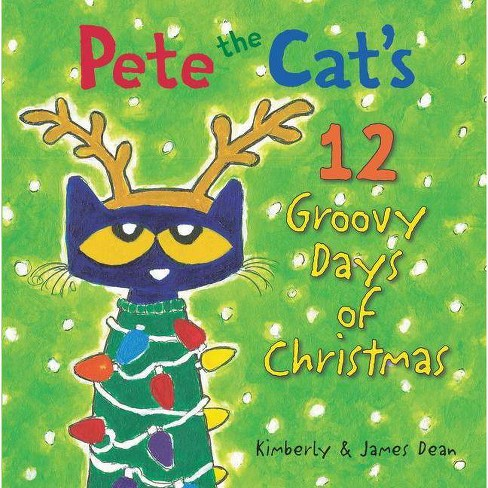 Pete The Cat S 12 Groovy Days Of Christmas By James Dean Kimberly Dean Hardcover Target