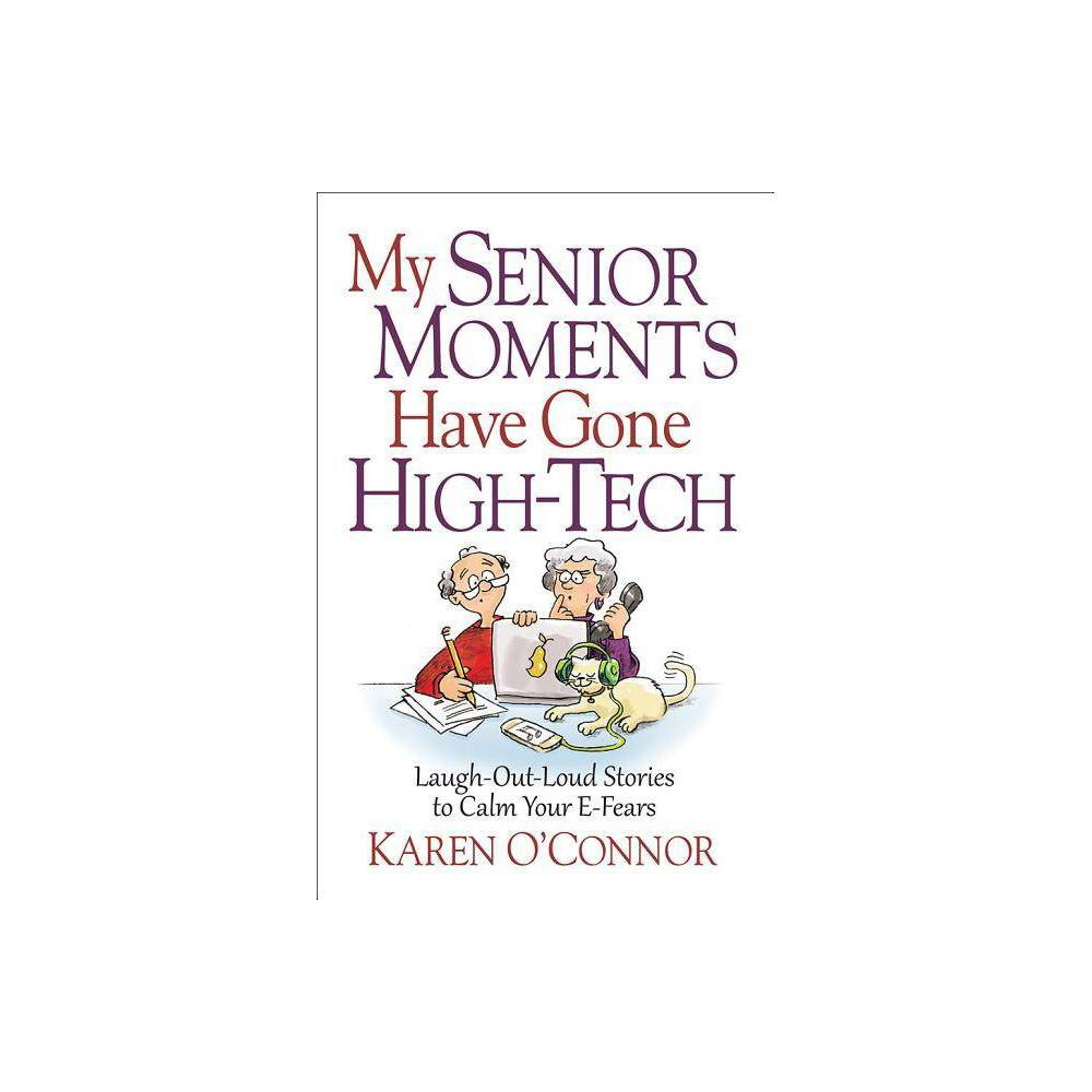 My Senior Moments Have Gone High-Tech - by Karen O'Connor (Paperback)