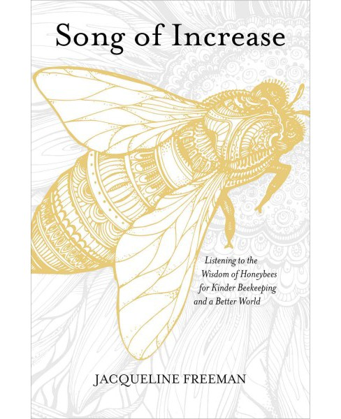Song of Increase : Listening to the Wisdom of Honeybees for Kinder Beekeeping and a Better World - image 1 of 1