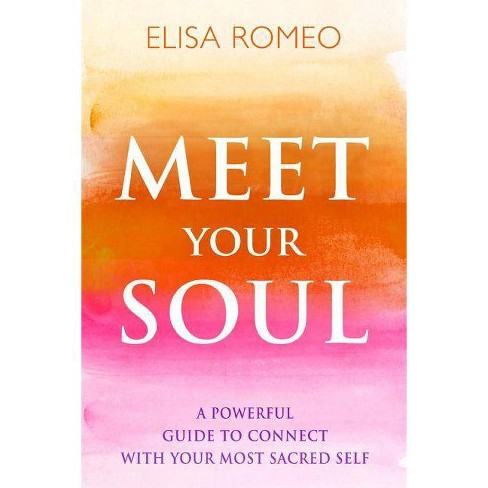 Meet Your Soul - by  Elisa Romeo (Paperback) - image 1 of 1