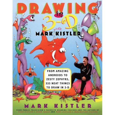 Drawing in 3-D with Mark Kistler - (Paperback) - image 1 of 1