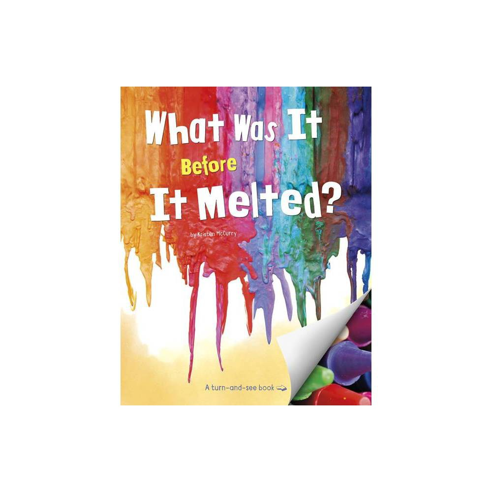 What Was It Before It Melted What Was It By Kristen Mccurry Hardcover