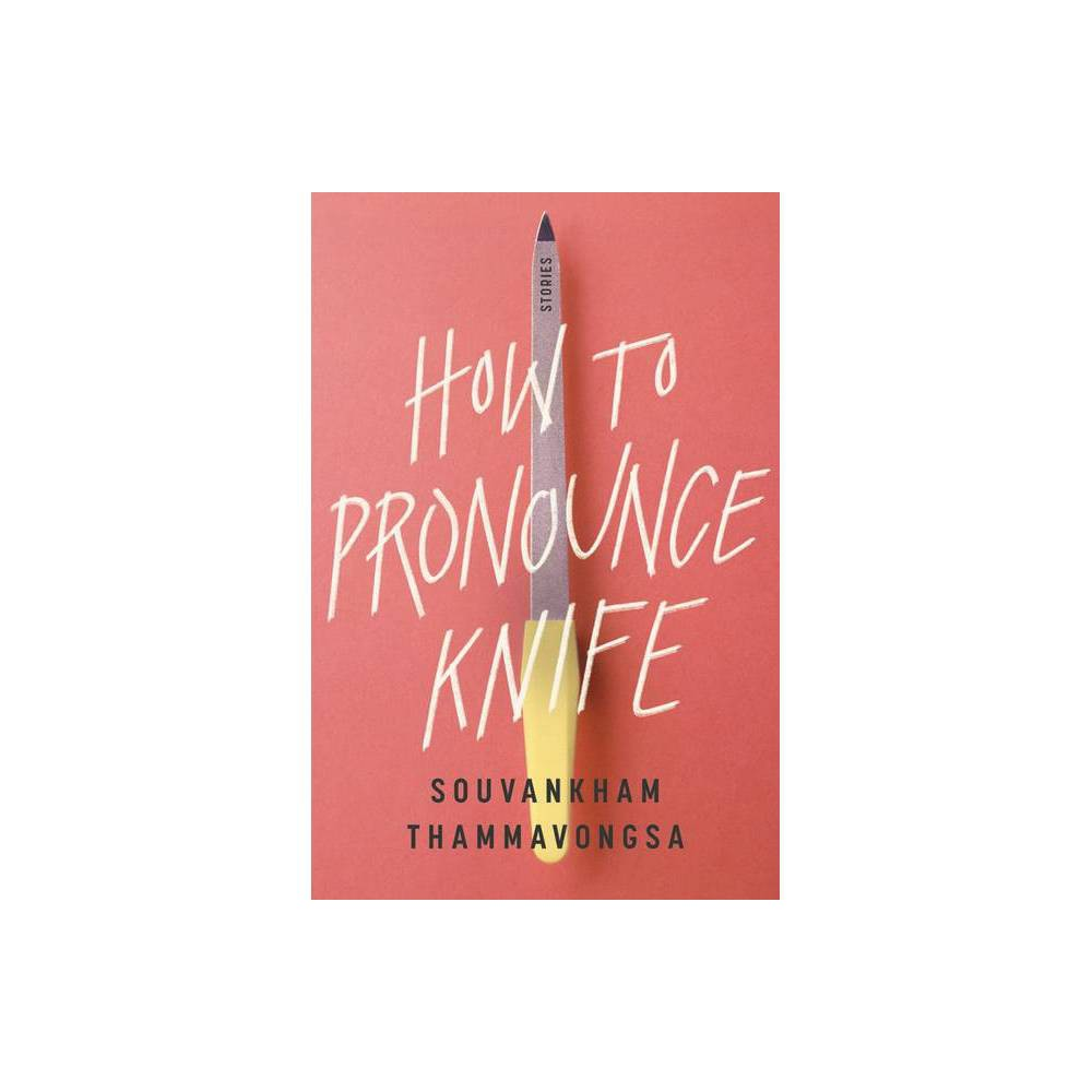 How To Pronounce Knife By Souvankham Thammavongsa Paperback