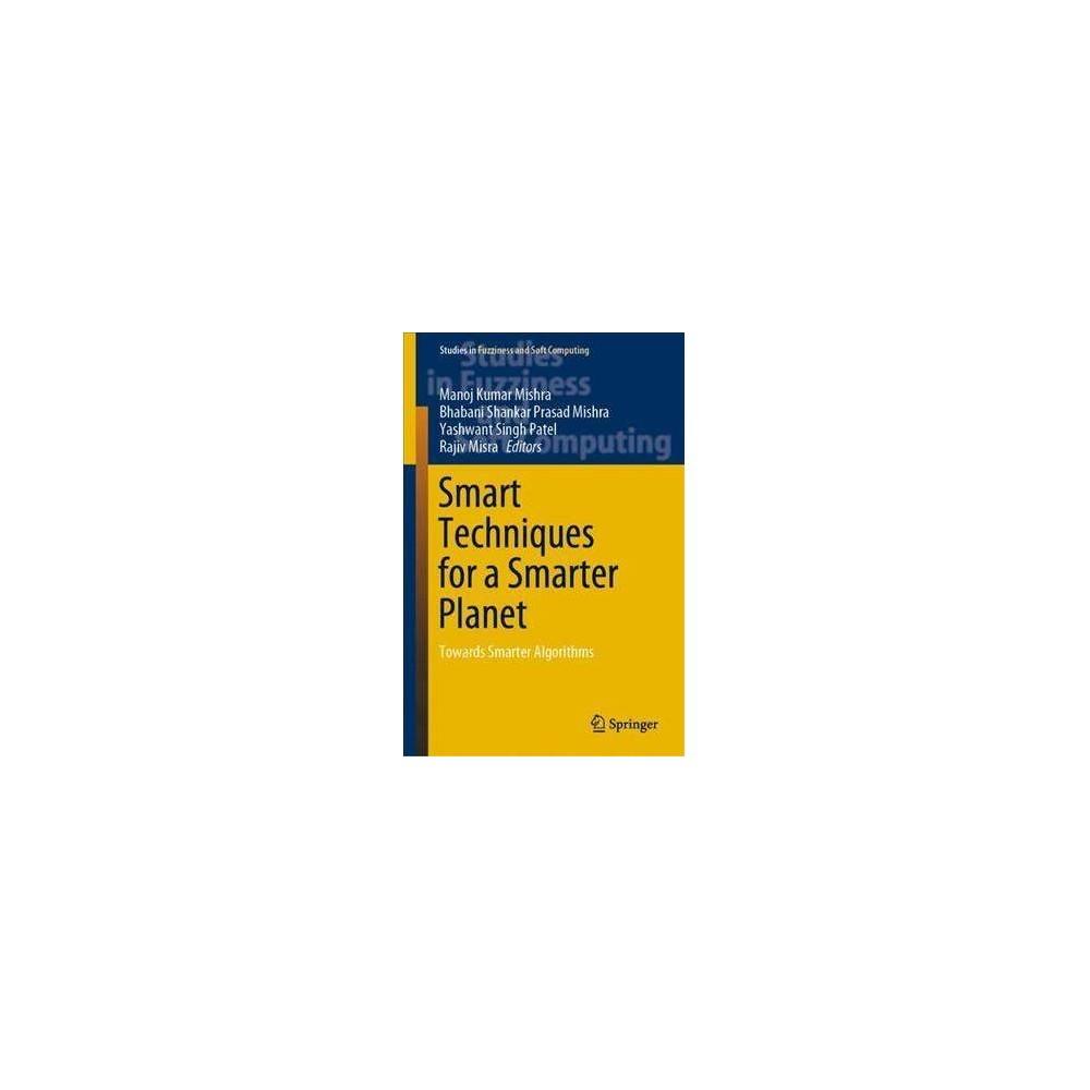 Smart Techniques for a Smarter Planet : Towards Smarter Algorithms - (Hardcover)