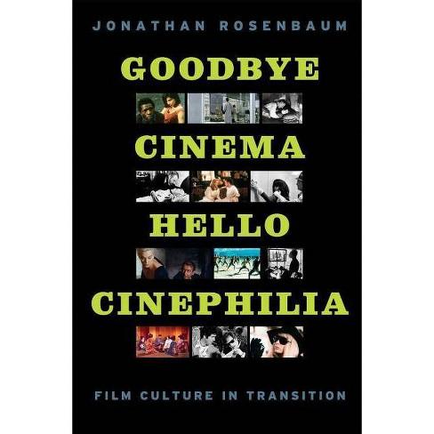 Goodbye Cinema, Hello Cinephilia - by  Jonathan Rosenbaum (Paperback) - image 1 of 1