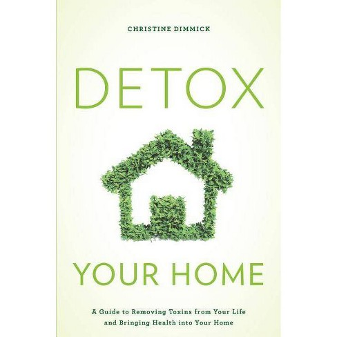 Detox Your Home - by  Christine Dimmick (Paperback) - image 1 of 1