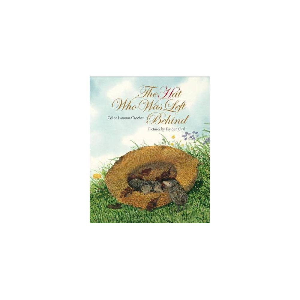 Hat Who Was Left Behind - by Céline Lamour-crochet (Hardcover)