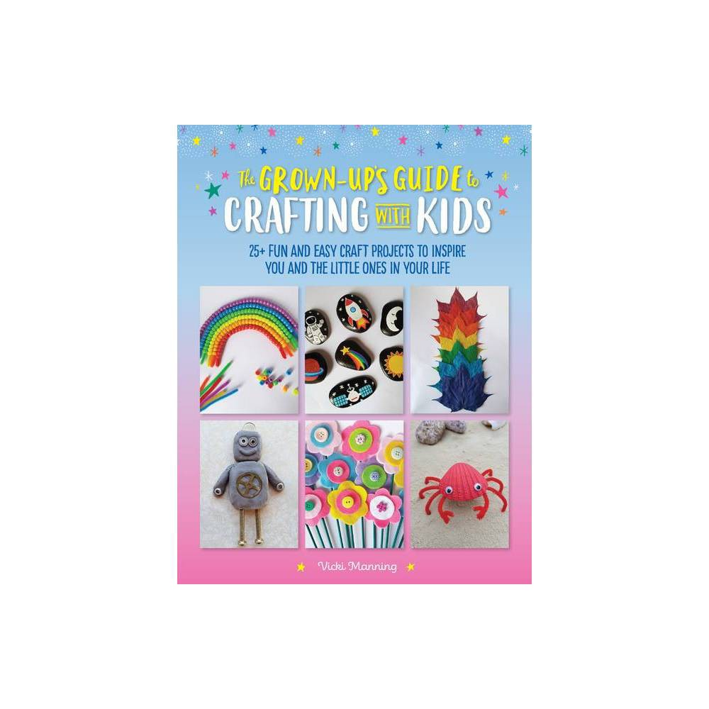 The Grown Up S Guide To Crafting With Kids By Vicki Manning Paperback