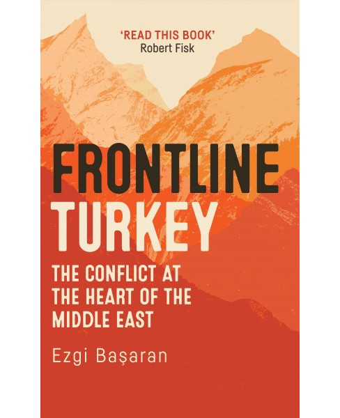 Frontline Turkey : The Conflict at the Heart of the Middle East (Hardcover) (Ezgi Basaran) - image 1 of 1