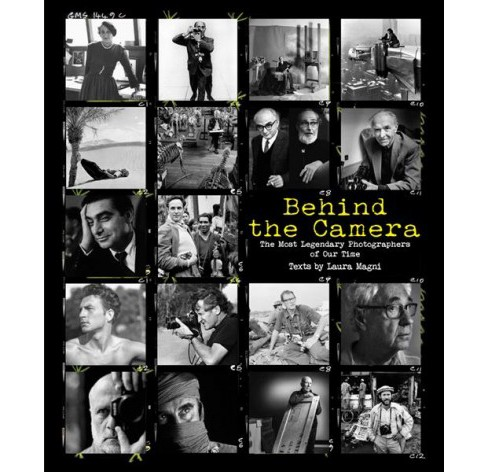 Behind the Camera : The Greatest Photojournalists of Our Time (Hardcover) (Laura Magni) - image 1 of 1