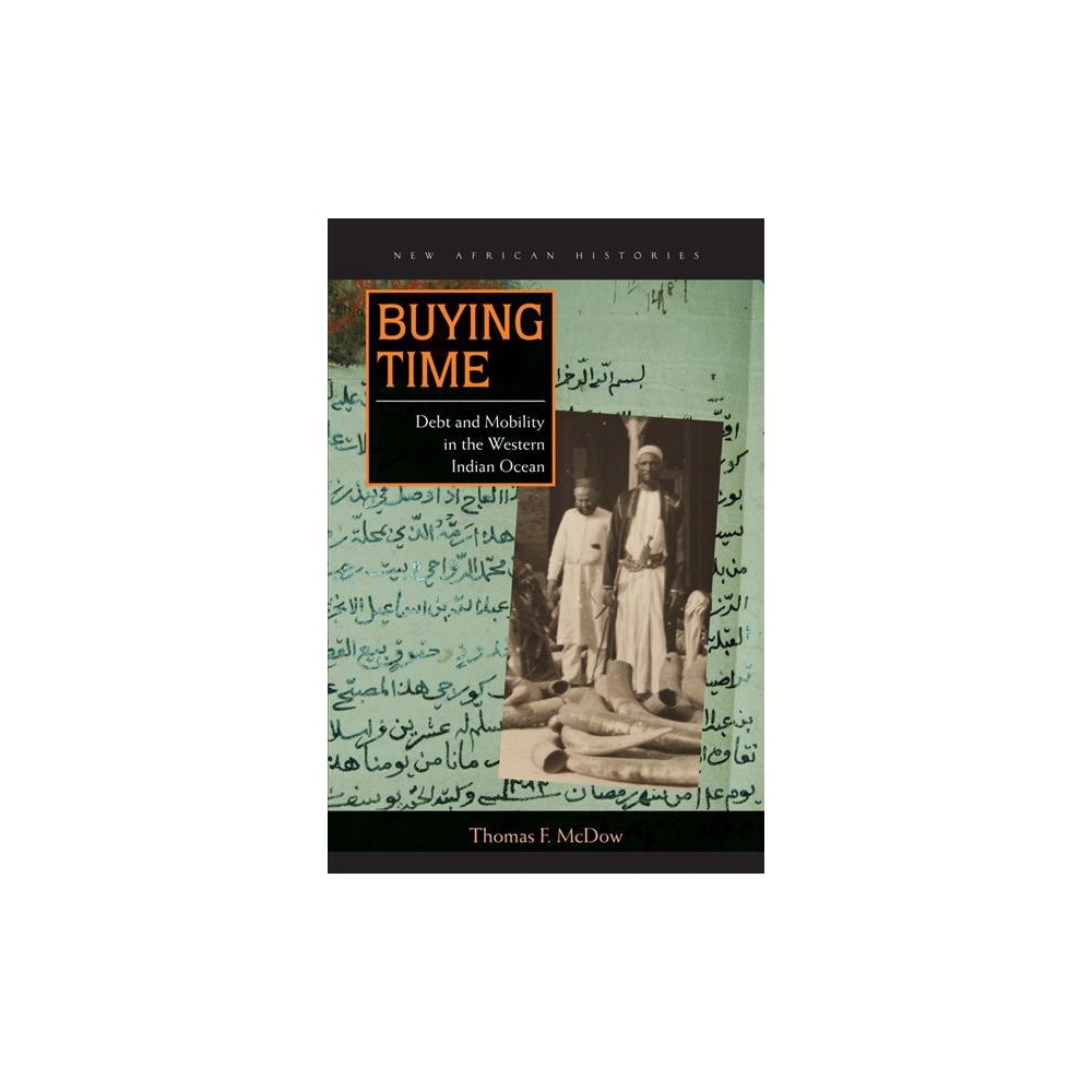Buying Time : Debt and Mobility in the Western Indian Ocean - by Thomas F. Mcdow (Hardcover)
