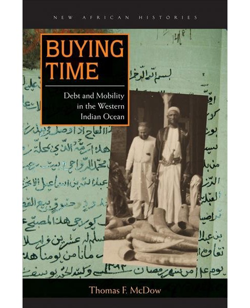 Buying Time : Debt and Mobility in the Western Indian Ocean -  by Thomas F. Mcdow (Hardcover) - image 1 of 1