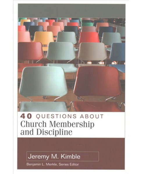 40 Questions About Church Membership and Discipline (Paperback) (Jeremy M. Kimble) - image 1 of 1