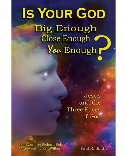 Is Your God Big Enough? Close Enough? You Enough? : Jesus and the Three Faces of God (Paperback) (Paul - image 1 of 1