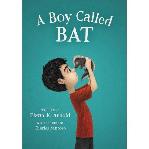 A Boy Called Bat - by  Elana K Arnold (Hardcover) - image 1 of 1