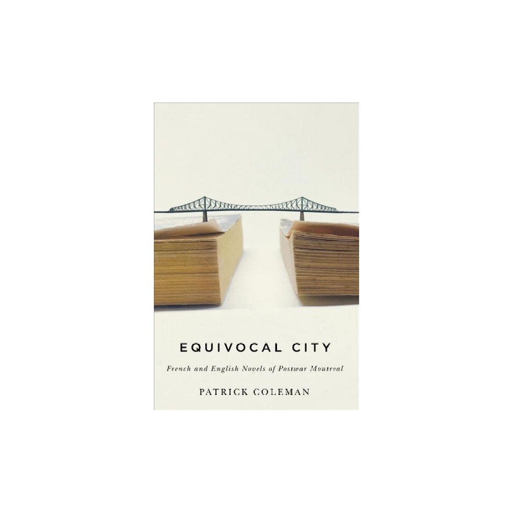 Equivocal City : French and English Novels of Postwar Montreal - Reprint by Patrick Coleman (Paperback)