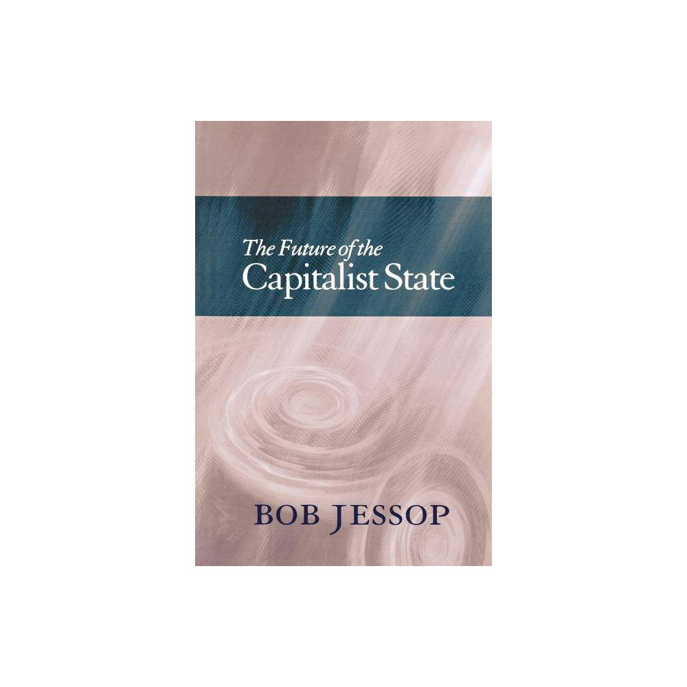 The Future Of The Capitalist State By Bob Jessop Paperback