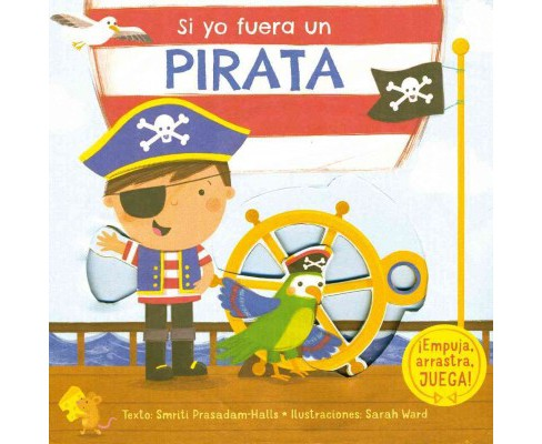 Si yo fuera un pirata / I Wish I Where a Pirate (Hardcover) (Smriti Prasadam-Halls) - image 1 of 1