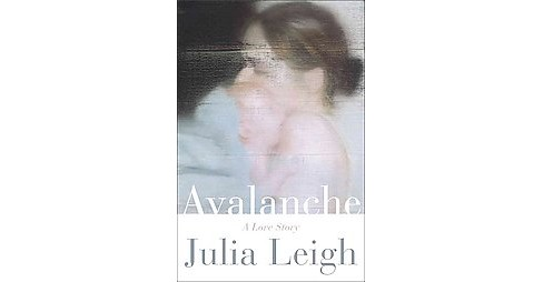 Avalanche : A Love Story (Hardcover) (Julia Leigh) - image 1 of 1