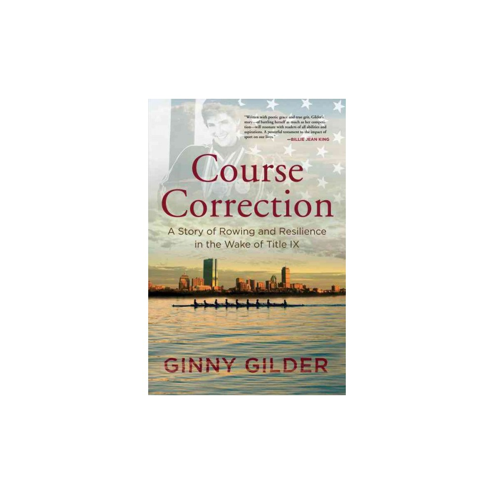 Course Correction : A Story of Rowing and Resilience in the Wake of Title IX (Hardcover) (Ginny Gilder)