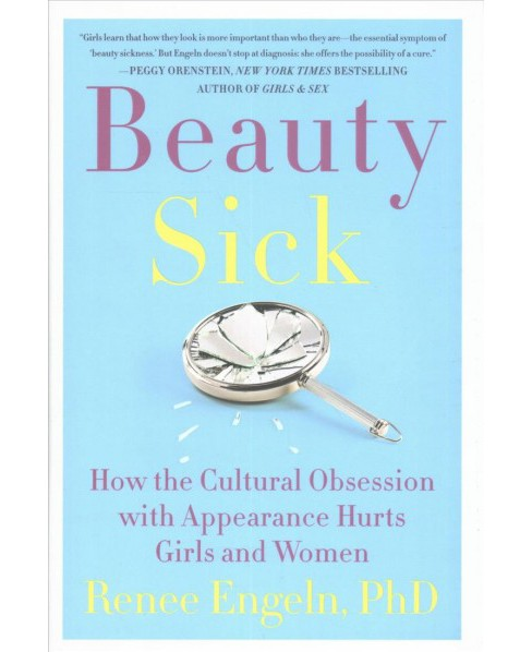 Beauty Sick : How the Cultural Obsession With Appearance Hurts Girls and Women -  (Hardcover) - image 1 of 1