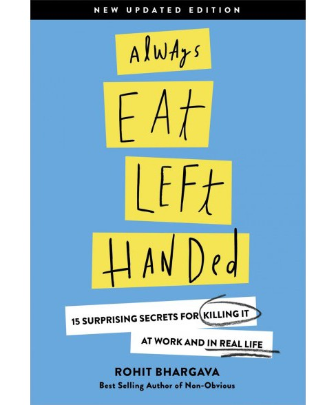 Always Eat Left Handed : 15 Surprising Secrets for Killing It at Work and in Real Life (Hardcover) - image 1 of 1