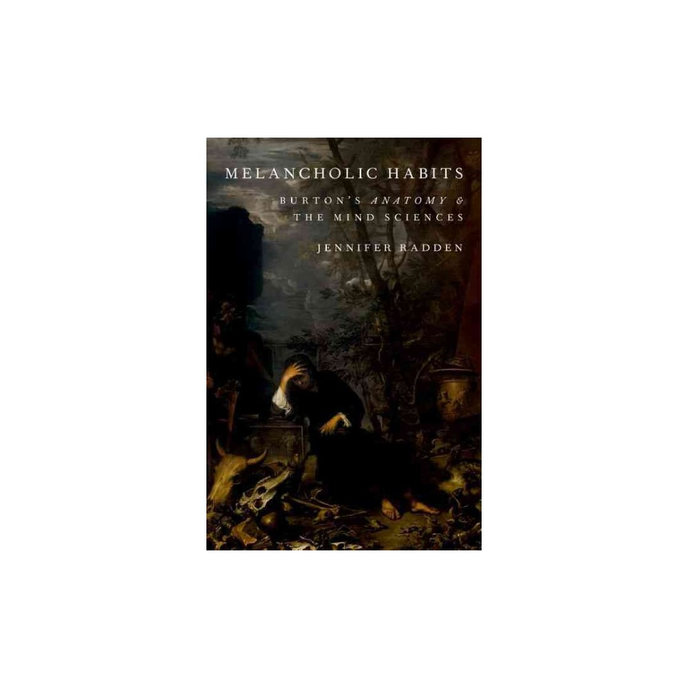 Melancholic Habits : Burton's Anatomy & the Mind Sciences (Hardcover) (Jennifer Radden)