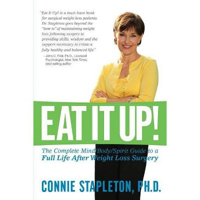 Eat It Up! The Complete Mind/Body/Spirit Guide to a Full Life After Weight Loss Surgery - by  Connie Stapleton Phd (Paperback)