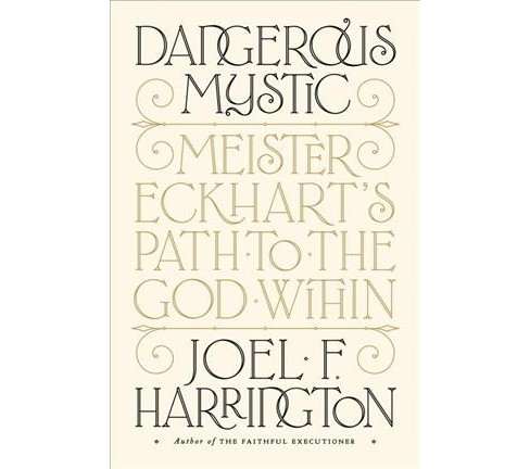 Dangerous Mystic : Meister Eckhart's Path to the God Within -  by Joel F. Harrington (Hardcover) - image 1 of 1