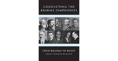 Conducting the Brahms Symphonies : From Brahms to Boult (Hardcover) (Christopher Dyment) - image 1 of 1