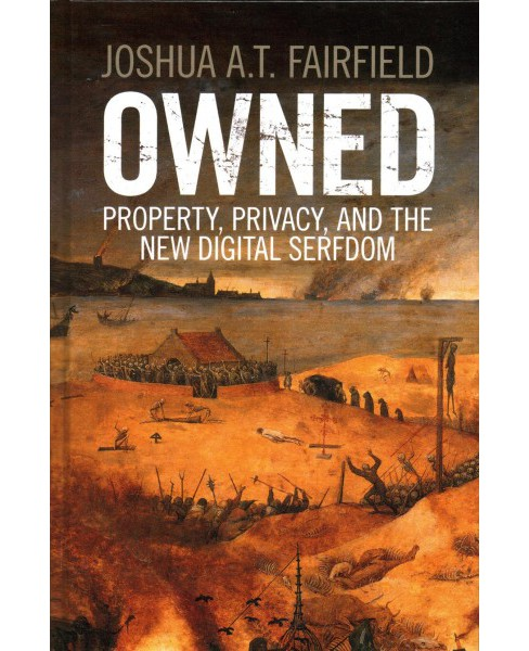 Owned : Property, Privacy, and the New Digital Serfdom (Hardcover) (Joshua A. T. Fairfield) - image 1 of 1