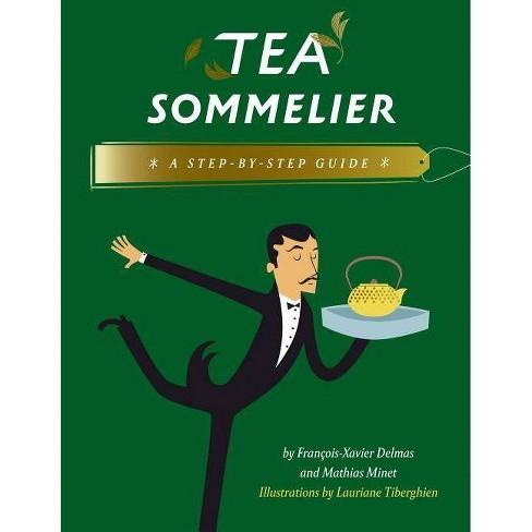 Tea Sommelier - by  Francois-Xavier Delmas & Mathias Minet (Hardcover) - image 1 of 1