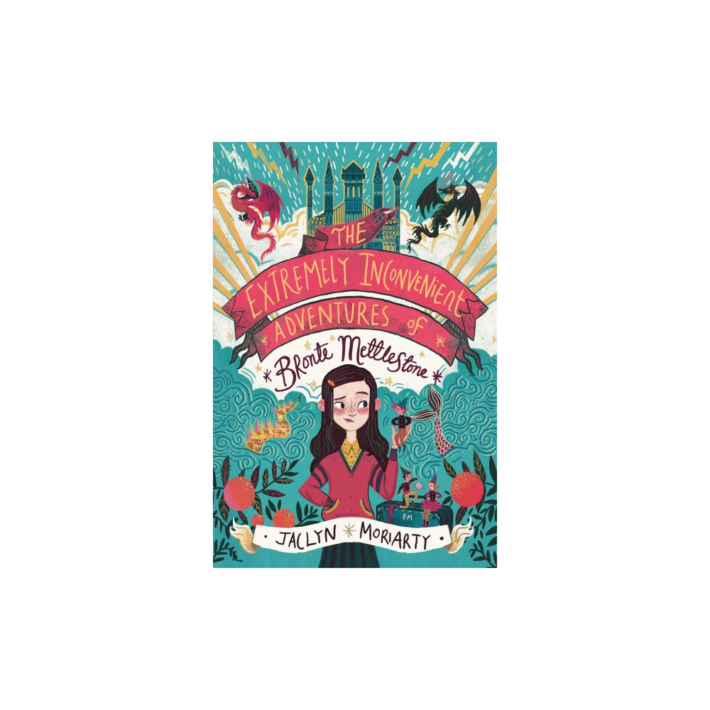 Extremely Inconvenient Adventures of Bronte Mettlestone - by Jaclyn Moriarty (Hardcover)
