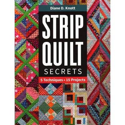 Strip Quilt Secrets Strip Quilt Secrets - by Diane D Knott (Paperback)