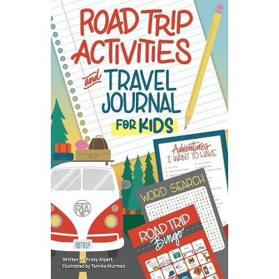 Road Trip Activities and Travel Journal for Kids - by  Kristy Alpert (Paperback)