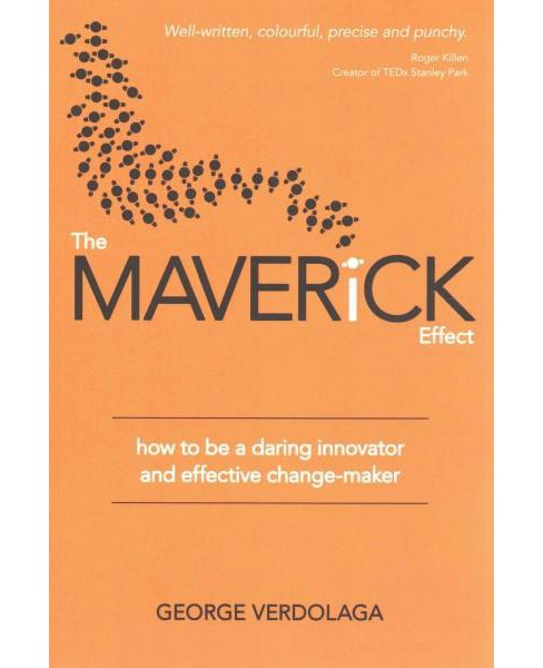 Maverick Effect : how to be a daring innovator and effective change-maker (Paperback) (George Verdolaga) - image 1 of 1