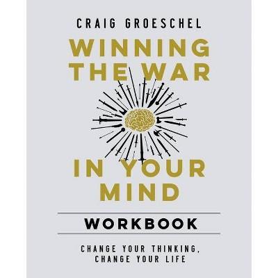 Winning the War in Your Mind Workbook - by  Craig Groeschel (Paperback)