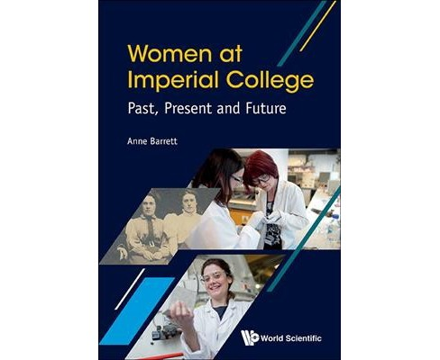 Women at Imperial College : Past, Present and Future (Hardcover) (Anne Barrett) - image 1 of 1